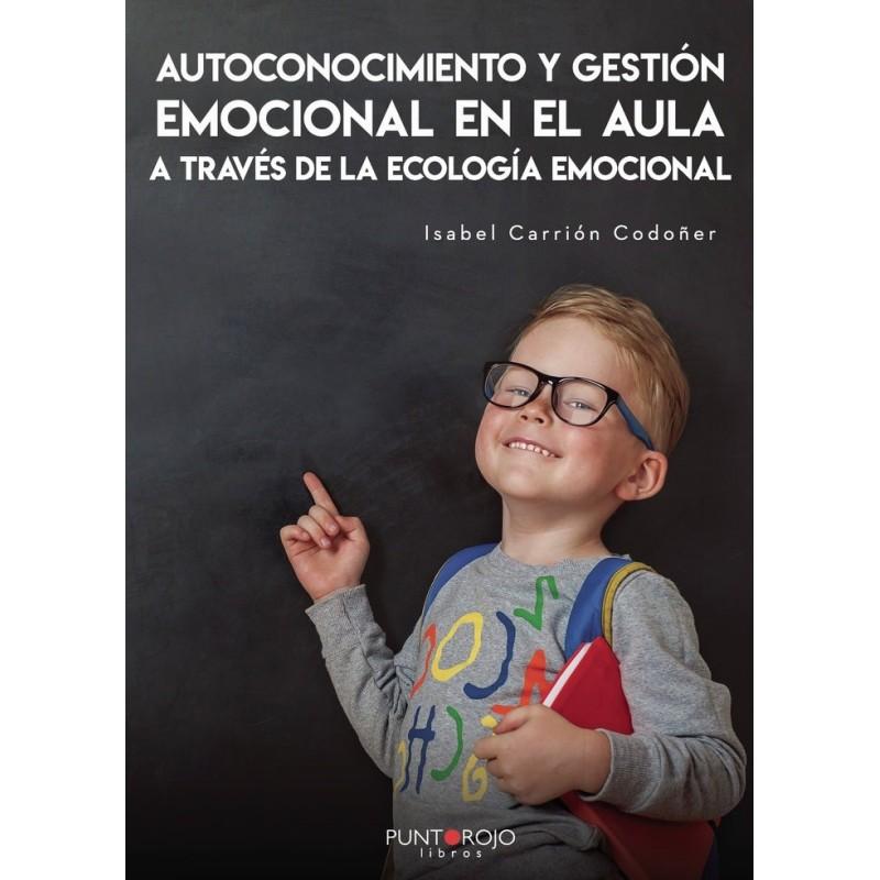 Autoconocimiento y gestión emocional en el aula a través de la ecología emocional