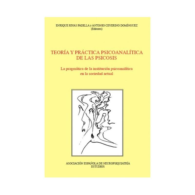 Teoría y práctica psicoanalítica de las psicosis