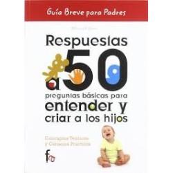 Respuestas a 50 preguntas básicas para entender y criar a los hijos